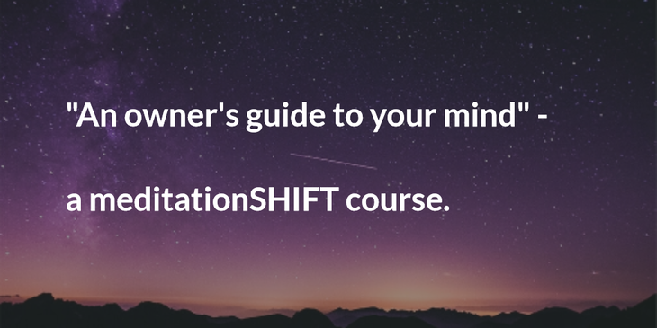 An owner's guide to your mind - a meditationSHIFT course