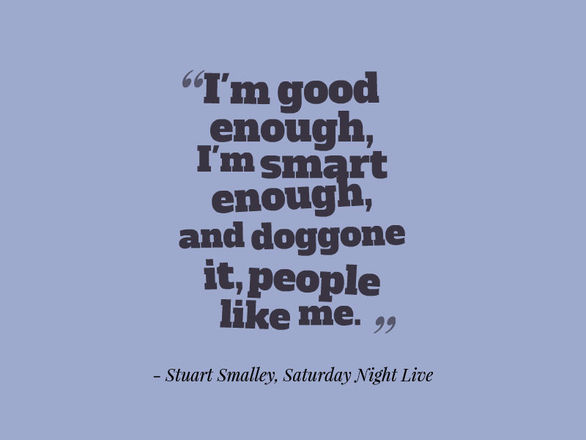 Stuart Smalley I'm good enough